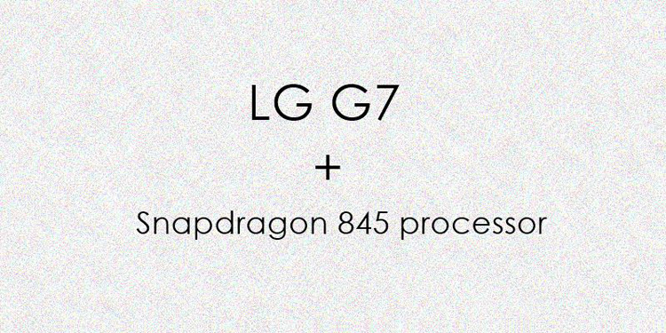 http://www.mobile-arsenal.com.ua/image/May2017/lg-g7-snapdragon-845.jpg